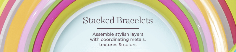 Stacked Bracelets — Assemble stylish layers with coordinating metals, textures & colors