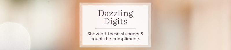 Dazzling Digits. Show off these stunners & count the compliments.