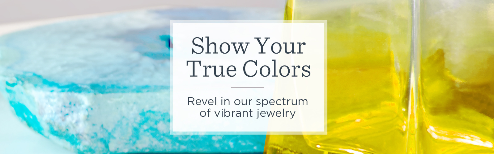 Show Your True Colors  Revel in our spectrum of vibrant jewelry