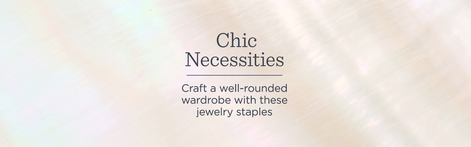 Chic Necessities - Craft a well-rounded wardrobe with these jewelry staples