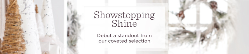 Showstopping Shine. Debut a standout from our coveted selection