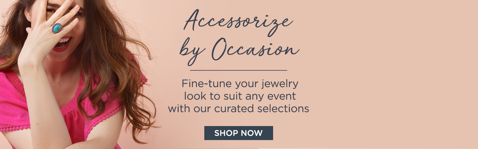 Accessorize by Occasion - Fine-tune your jewelry look to suit any event with our curated selections