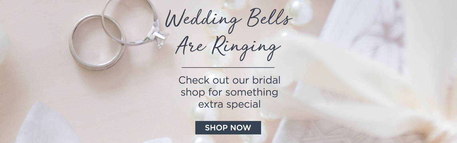 Wedding Bells Are Ringing  Check out our bridal shop for something extra special SHOP NOW