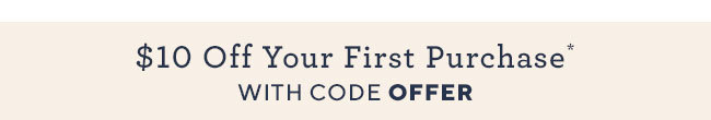 $10 Off Your First Purchase* With Code OFFER