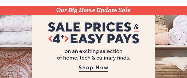 Our Big Home Update Sale. Sale Prices & 4+ Easy Pays on an exciting selection of home, tech & culinary finds. Shop Now.