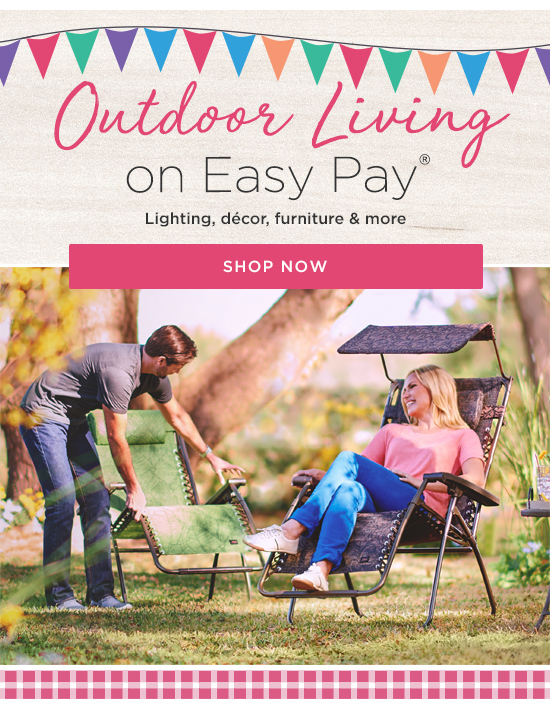 Outdoor Living on Easy Pay(R)