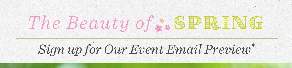The Beauty of Spring. Sign up for Our Event Email Preview