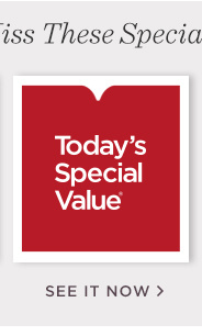 Today's Special Value®