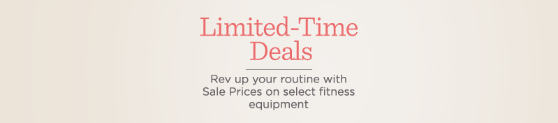 Limited-Time Deals  Rev up your routine with Sale Prices on select fitness equipment